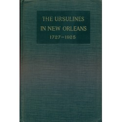 The ursulines in New Orleans and our lady of prompt succor - A record of two centuries 1727-1925